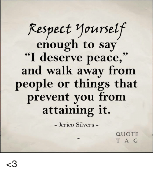 Respect Yourself Enough To Say I Deserve Peace And Walk Away From