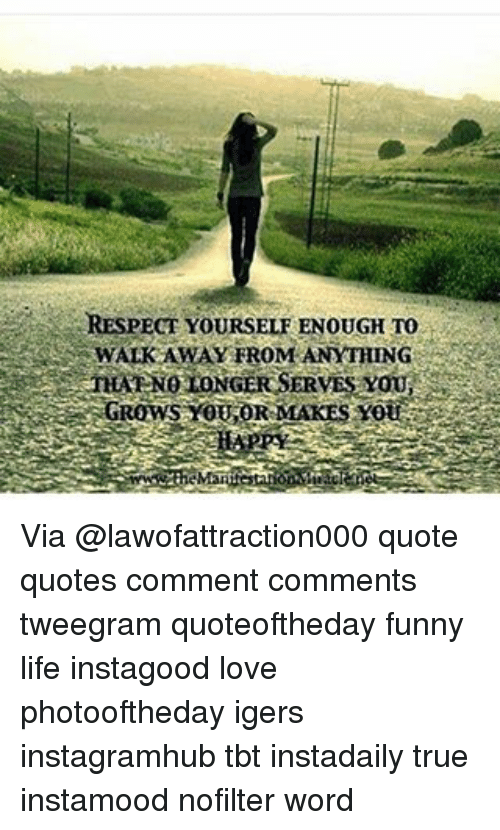 Respect Yourself Enough To Walk Away From Anything Nekeno