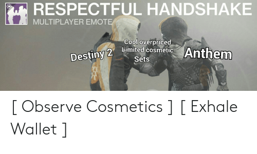 Destiny, Cool, and Limited: RESPECTFUL HANDSHAKE  MULTIPLAYER EMOT  Cool overpriced  Limited cosmetic  Sets  Anthem  2  Destiny [ Observe Cosmetics ] [ Exhale Wallet ]