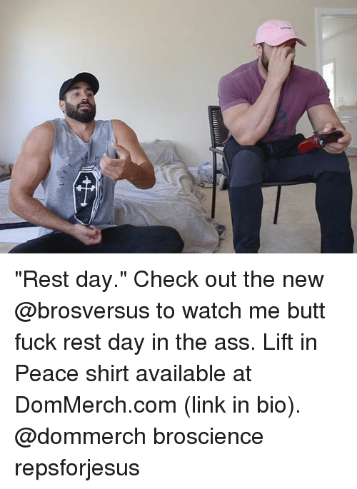 "Ass, Butt, and Memes: ""Rest day."" Check out the new @brosversus to watch me butt fuck rest day in the ass. Lift in Peace shirt available at DomMerch.com (link in bio). @dommerch broscience repsforjesus"