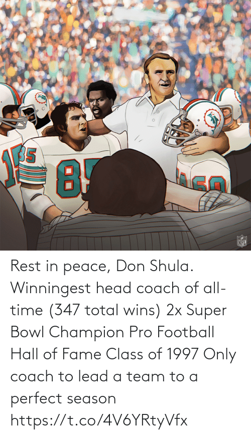 Football, Head, and Memes: Rest in peace, Don Shula.  Winningest head coach of all-time (347 total wins) 2x Super Bowl Champion Pro Football Hall of Fame Class of 1997 Only coach to lead a team to a perfect season https://t.co/4V6YRtyVfx