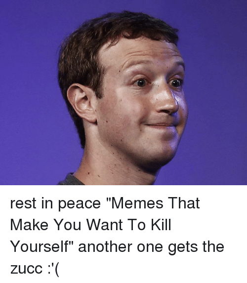 """Another One, Another One, and Dank: rest in peace """"Memes That Make You Want To Kill Yourself"""" another one gets the zucc :'("""