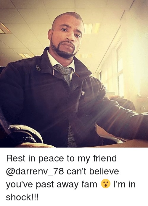 Im With Zombies We Cannot Rest In Peace >> Rest In Peace To My Friend Can T Believe You Ve Past Away Fam I M