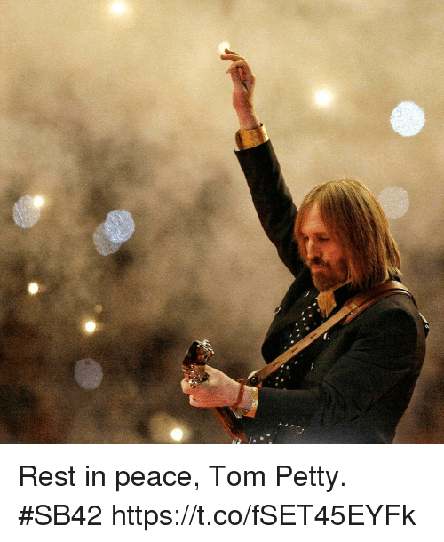 Memes, Petty, and Peace: Rest in peace, Tom Petty. #SB42 https://t.co/fSET45EYFk
