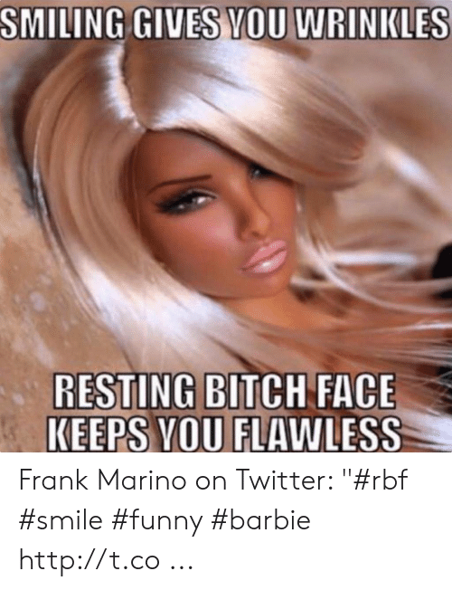 RESTING BITCH FACE KEEPS VOU FLAWLESS Frank Marino on