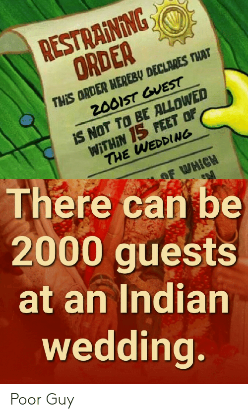 Reddit, Wedding, and Indian: RESTRAINING  ORDER  THIS ORDER HEREBY DECLARES THAT  200IST GUEST  IS NOT TO BE ALLOWED  WITHIN 15 FEET OF  THE WEDDING  There can be  OF WHICH  2000 guests  at an Indian  wedding. Poor Guy
