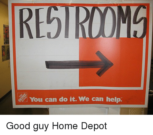 Funny Meme You Can Do It : Restroo you can do it we help good guy home depot