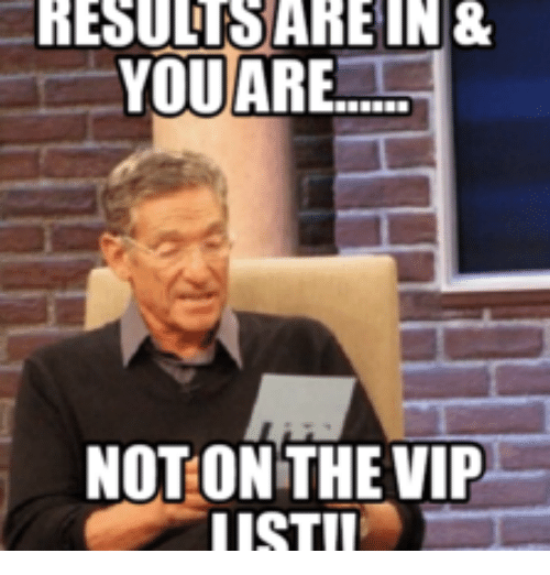 resultoare in 8 you are not on the vip iistii 15828903 resultoare in 8 you are not on the vip iistii vip meme on me me
