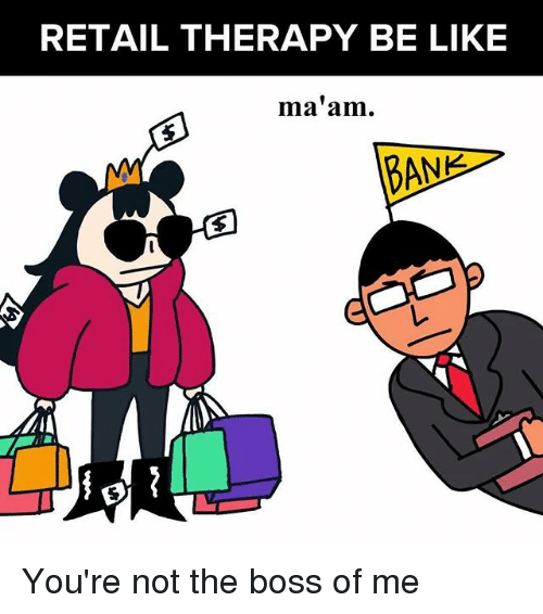 Be Like, Memes, and Retail: RETAIL THERAPY BE LIKE  ma'am. You're not the boss of me