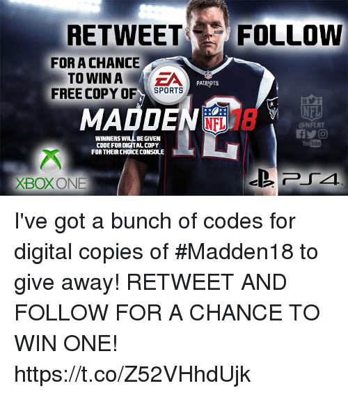 Nfl, Free, and Got: RETWEET FOLLOW  FOR A CHANCE  TO WIN A  FREE COPY OFSPORTS  RT  MADDEN  廂18  NFL  @NFLRT  WINNERS WILLBE GIVEN  CODE FORDIGITALCOPY  FOR THEIR CHOICE CONSOLE  ube  XBOXONE I've got a bunch of codes for digital copies of #Madden18 to give away!  RETWEET AND FOLLOW FOR A CHANCE TO WIN ONE! https://t.co/Z52VHhdUjk