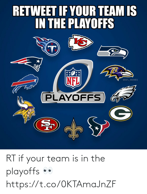 Football, Memes, and Nfl: RETWEET IF YOUR TEAM IS  IN THE PLAYOFFS  TB  NFL  @NFL_MEMES  PLAYOFFS RT if your team is in the playoffs 👀 https://t.co/0KTAmaJnZF