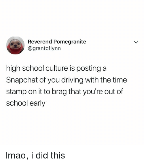 Driving, Lmao, and School: Reverend Pomegranite  @grantcflynn  high school culture is posting a  Snapchat of you driving with the time  stamp on it to brag that you're out of  school early lmao, i did this