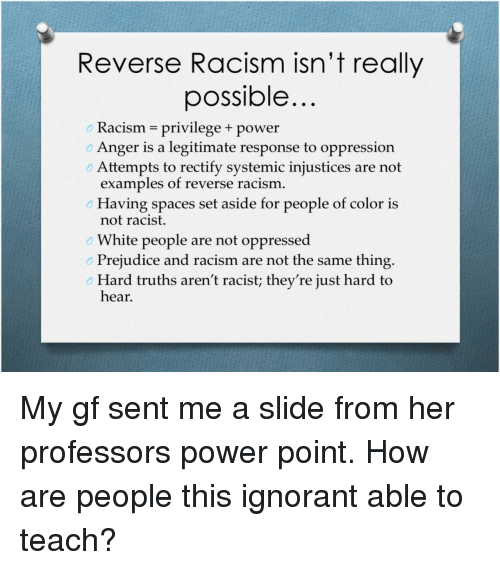 Reverse Racism Isnt Really Possible Racism Privilege Power Anger