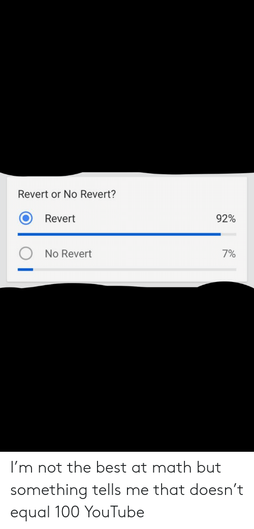 Anaconda, Facepalm, and youtube.com: Revert or No Revert?  O Revert  O No Revert  92%  7% I'm not the best at math but something tells me that doesn't equal 100 YouTube