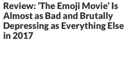 Bad, Emoji, and Movie: Review: The Emoji Movie' Is  Almost as Bad and Brutally  Depressing as Everything Else  in 2017