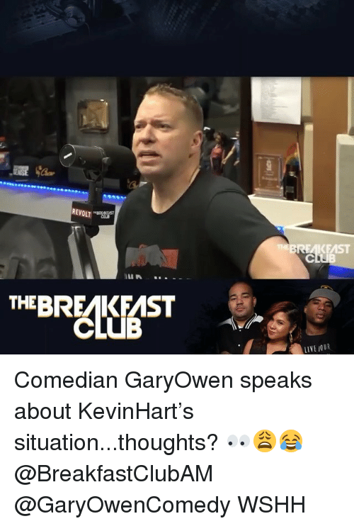 Club, Memes, and Wshh: REVOLT  BREAKEAST  EBRAKFAST  CLUB  LIVE JOUR Comedian GaryOwen speaks about KevinHart's situation...thoughts? 👀😩😂 @BreakfastClubAM @GaryOwenComedy WSHH