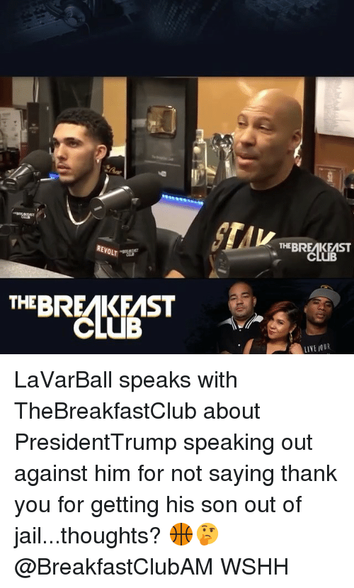 Club, Jail, and Memes: REVOLT .  THEBREAKEAST  CLUB  THEBREAKFAST  CLUB  LIVE JOUR LaVarBall speaks with TheBreakfastClub about PresidentTrump speaking out against him for not saying thank you for getting his son out of jail...thoughts? 🏀🤔 @BreakfastClubAM WSHH