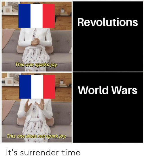 Time, World, and Dank Memes: Revolutions  one sp  World Wars  This one does mot spark ioy It's surrender time