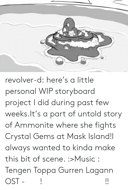 Music, Tumblr, and Blog: revolver-d:  here's a little personal WIP storyboard project I did during past few weeks.It's a part of untold story of Ammonite where she fights Crystal Gems at Mask Island!I always wanted to kinda make this bit of scene. :>Music : Tengen Toppa Gurren Lagann OST - どうだ! 俺のトランペットは凄いだろう!!