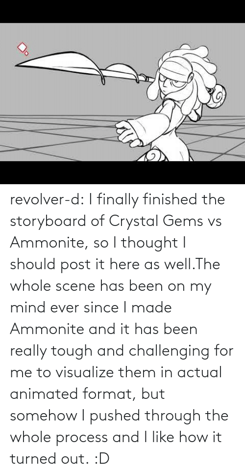 Tumblr, Blog, and Tough: revolver-d:    I finally finished the storyboard of Crystal Gems vs Ammonite, so I thought I should post it here as well.The whole scene has been on my mind ever since I made Ammonite and it has been really tough and challenging for me to visualize them in actual animated format, but somehow I pushed through the whole process and I like how it turned out.:D