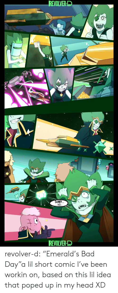 """Bad, Bad Day, and Head: REVOLVER-D  SUNNY  NO  REVOLVER-D revolver-d:  """"Emerald's Bad Day""""a lil short comic I've been workin on, based on this lil idea that poped up in my head XD"""
