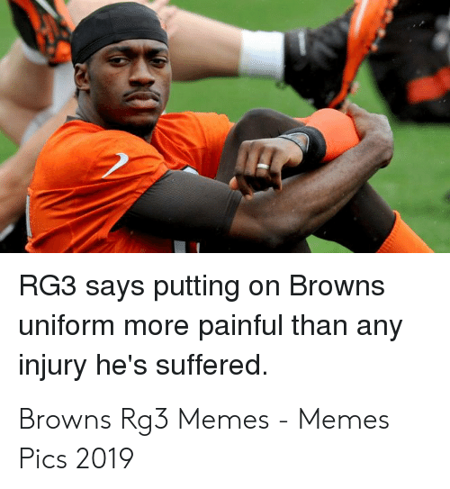 cbff45f6ac9 Memes, Rg3, and Browns: RG3 says putting on Browns uniform more painful than