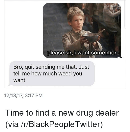 How To Find A Dealer >> Rgr Please Sir I Want Some More Bro Quit Sending Me That Just Tell