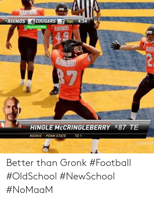 Football, Memes, and Penn State: RHINOS 6  7 1st 4:34  RHINOS  OUCHDO  RH  HINGLE McCRINGLEBERRY #87 TE  ROOKIE PENN STATE TD1  COMED Better than Gronk #Football #OldSchool #NewSchool #NoMaaM