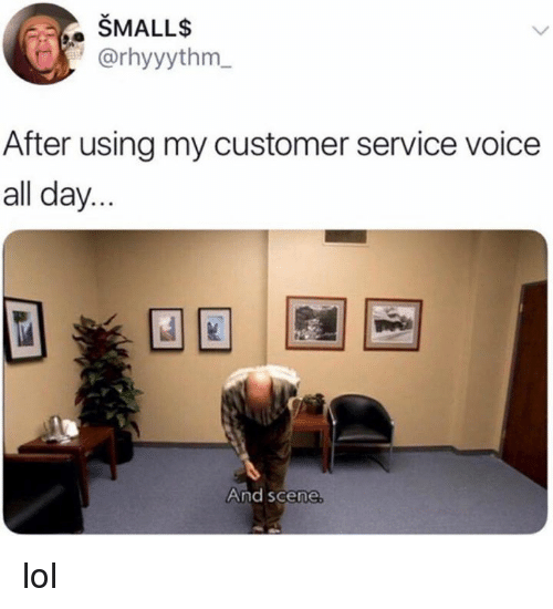 After Using My Customer Service Voice All Day and Scene Lol