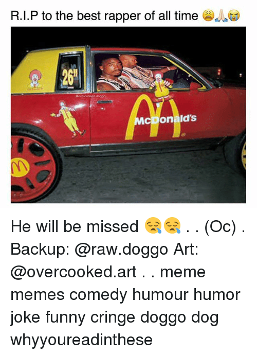 Funny, Meme, and Memes: RI.P to the best rapper of all time  Govercooked doggo  MCDonias He will be missed 😪😪 . . (Oc) . Backup: @raw.doggo Art: @overcooked.art . . meme memes comedy humour humor joke funny cringe doggo dog whyyoureadinthese