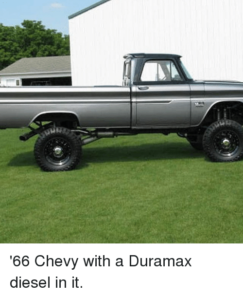 Ria 66 Chevy With A Duramax Diesel In It Meme On Meme