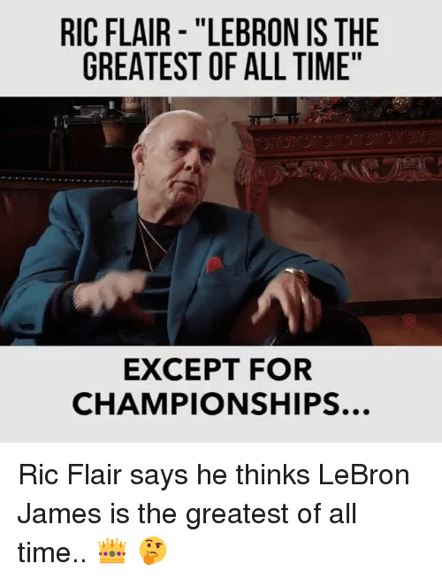 """LeBron James, Lebron, and Ric Flair: RIC FLAIR - """"LEBRON IS THE  GREATEST OF ALL TIME""""  EXCEPT FOR  CHAMPIONSHIPS.. Ric Flair says he thinks LeBron James is the greatest of all time..  👑 🤔"""