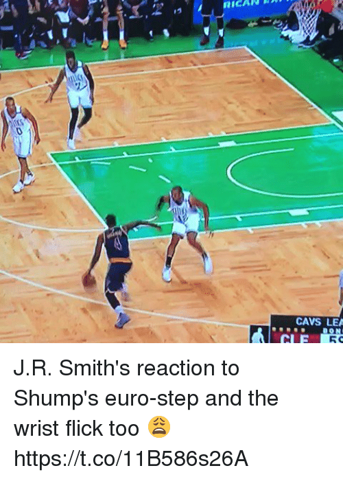 Cavs, Funny, and Euro: RICAN  19  rs  CAVS LEA  CIE  5 J.R. Smith's reaction to Shump's euro-step and the wrist flick too 😩 https://t.co/11B586s26A