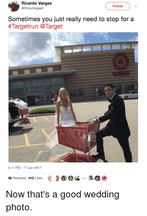 Memes, Target, and Good: Ricardo Vargas  @RickyVargas2  Follow  Sometimes you just really need to stop for a  #Targetrun @Target  OUT  4:11 PM-17 Jun 2017  58 Retweets 412 Likes Now that's a good wedding photo.