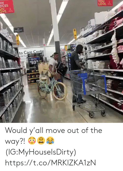 Love, Move, and You: RICES  YOU  LOVE  OVE  Cone  66  to Care Cente  p de Cuud  $937 Would y'all move out of the way?! 😳😩😂 (IG:MyHouseIsDirty) https://t.co/MRKlZKA1zN