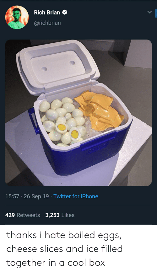 Iphone, Twitter, and Cool: Rich Brian  @richbrian  5ST  15:57 26 Sep 19 Twitter for iPhone  429 Retweets 3,253 Likes thanks i hate boiled eggs, cheese slices and ice filled together in a cool box