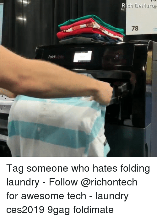 9gag, Laundry, and Memes: Rich DeMurga  78  Fold Tag someone who hates folding laundry - Follow @richontech for awesome tech - laundry ces2019 9gag foldimate