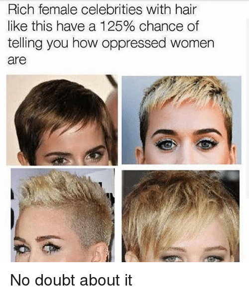 Memes, Hair, and Women: Rich female celebrities with hair  like this have a 125% chance of  telling you how oppressed women  are No doubt about it
