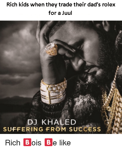 rich kids when they trade their dad s rolex for a juul dj khaled