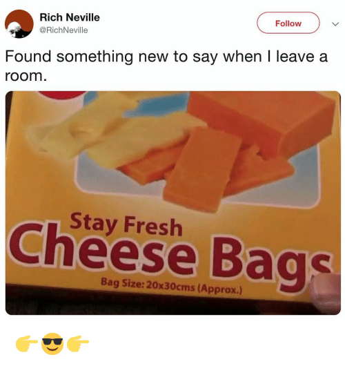 Fresh, Funny, and Girl Memes: Rich Neville  @RichNeville  Follow  Found something new to say when I leave a  room  Stay Fresh  Cheese Bags  Bag Size: 20x30cms (Approx.) 👉😎👉
