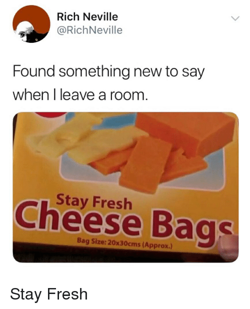 Fresh, Cheese, and New: Rich Neville  @RichNeville  Found something new to say  when I leave a room  Stay Fresh  Cheese Bags  Bag Size: 20x30cms(Approx.) Stay Fresh