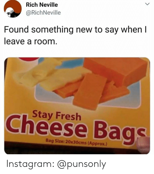 Fresh, Instagram, and Cheese: Rich Neville  @RichNeville  Found something new to say when I  leave a room  Stay Fresh  Cheese Bags  Bag Size:20x30cms (Approx.) Instagram: @punsonly
