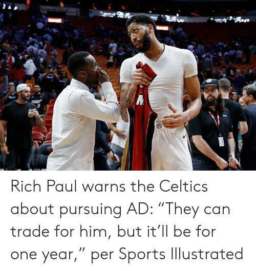 "Sports, Celtics, and Sports Illustrated: Rich Paul warns the Celtics about pursuing AD: ""They can trade for him, but it'll be for one year,"" per Sports Illustrated"