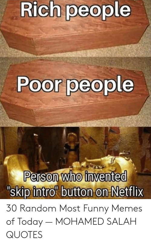 Rich People Poor People Who Invented Skip Intro 30 Random Most Funny