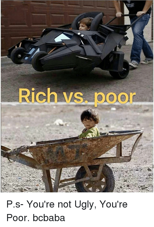 Memes, Ugly, and 🤖: Rich vs. poor P.s- You're not Ugly, You're Poor. bcbaba
