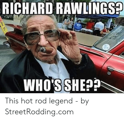 Richard Rawlings Who S She This Hot Rod Legend By