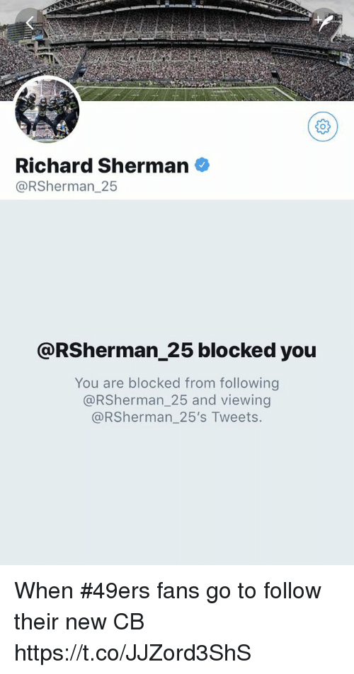 San Francisco 49ers, Nfl, and Richard Sherman: Richard Sherman  @RSherman_25  @RSherman_25 blocked you  You are blocked from following  @RSherman_25 and viewing  @RSherman_25's Tweets. When #49ers fans go to follow their new CB https://t.co/JJZord3ShS