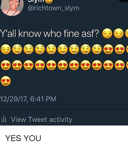 Trendy, Yes, and Who: @richtown_slym  Y'all know who fine asf?  12/29/17, 6:41 PM  l View Tweet activity YES YOU