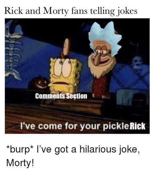 Rick and Morty, Jokes, and Dank Memes: Rick and Morty fans telling jokes  Comments Section I  I've come for your pickle Rick