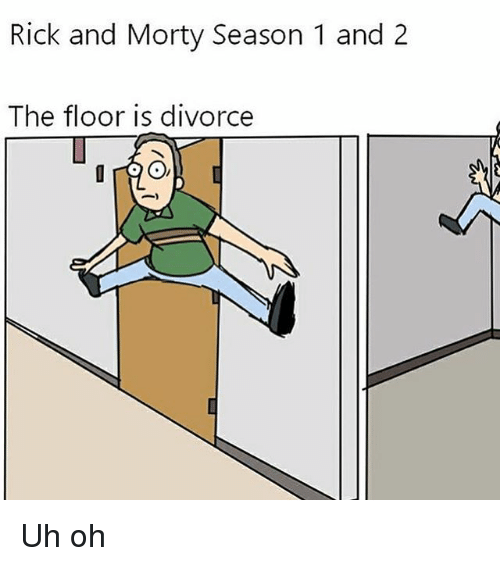 Rick and Morty Season 1 and 2 the Floor Is Divorce or Uh Oh